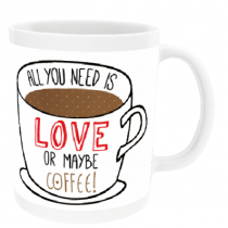 Personalised All You Need is Love or Maybe Coffee! - Mug